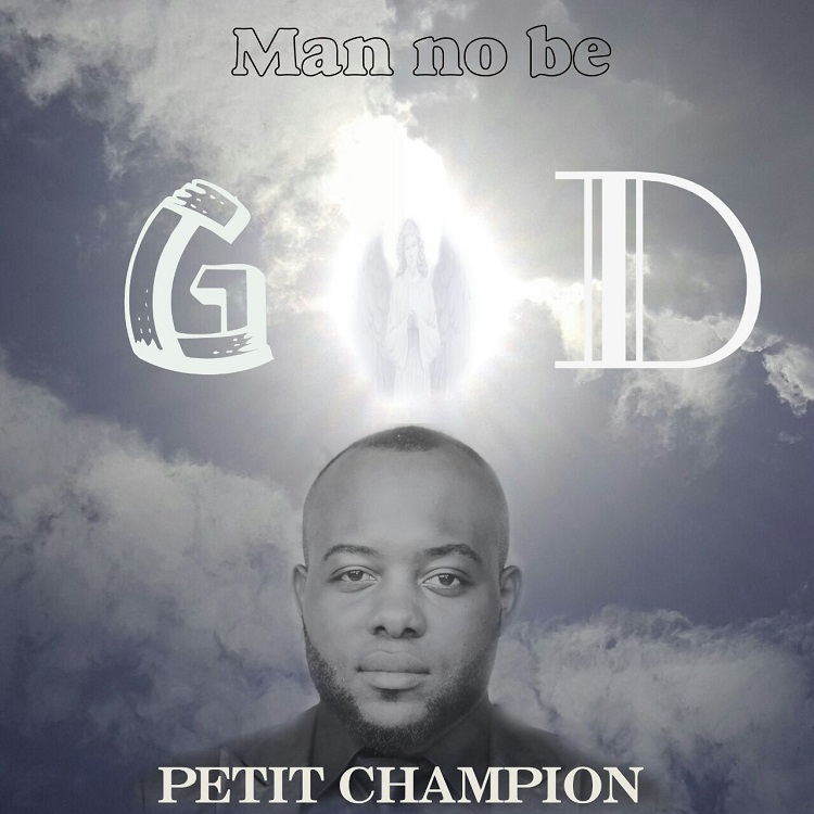 Petit Champion - Man no be God